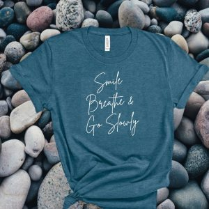 smile breathe and go slowly t-shirt