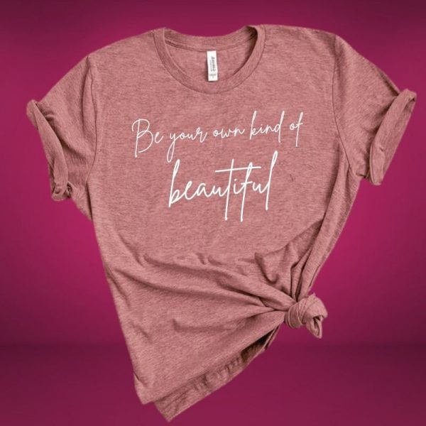 be your own kind of beautiful t-shirt mauve